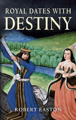 Royal Dates with Destiny - Robert Easton