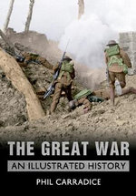 The Great War : An Illustrated History - Phil Carradice