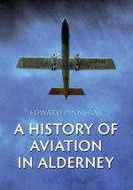 A History of Aviation in Alderney - Edward Pinnegar