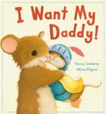 I Want My Daddy! - Tracey Corderoy