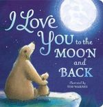 I Love You to the Moon and Back - Little Tiger Press