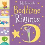My Favourite Bedtime Rhymes - Little Tiger Press