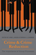 Crime and Crime Reduction : The Importance of Group Processes