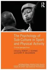 The Psychology of Sub-Culture in Sport and Physical Activity : A Critical Approach