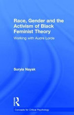 Race, Gender, and the Activism of Black Feminist Theory : Working with Audre Lorde - Suryia Nayak