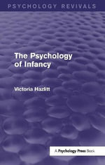 The Psychology of Infancy : Psychodiagnostics and Psychodynamics - Victoria Hazlitt