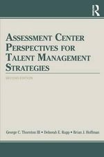 Assessment Center Perspectives for Talent Management Strategies - George C. Thornton III