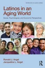 Latinos in an Aging World : Social, Psychological, and Economic Perspectives - Ronald J. Angel