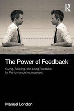 The Power of Feedback : Giving, Seeking, and Using Feedback for Performance Improvement - Manuel London