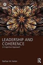 Leadership and Coherence : A Cognitive Approach - Nathan W. Harter