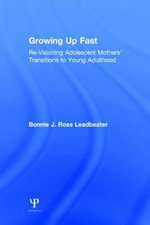 Revisiting Growing Up Fast : Transitions to Early Adulthood for Inner-City Adolescent Mothers - Bonnie Leadbeater