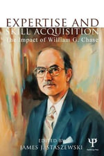 Expertise and Skill Acquisition : The Impact of William G. Chase
