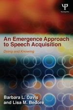 An Emergence Approach to Speech Acquisition : Doing and Knowing - Barbara L. Davis