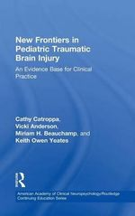 Pediatric Traumatic Brain Injury : An Evidence Base for Clinical Practice - Cathy Catroppa