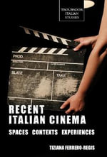 Recent Italian Cinema : Spaces, Contexts, Experiences - Tiziana Ferrero-Regis