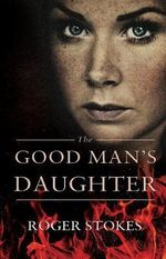 The Good Man's Daughter - Roger Stokes