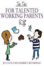 Top Tips for Talented Working Parents - Jo Lyon