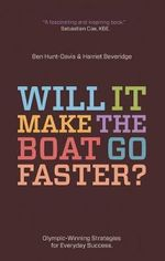 Will it Make the Boat Go Faster? : Olympic-winning Strategies for Everyday Success - Harriet Beveridge