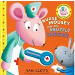Nurse Mousey and the Snuffly Sneeze - Sam Lloyd