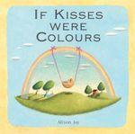 If Kisses Were Colours - Alison Jay