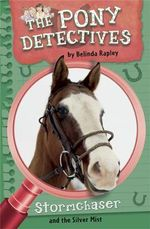 Stormchaser and the Silver Mist : The Pony Detectives - Belinda Rapley