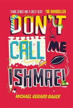 Dont Call Me Ishmael! - Michael Gerard Bauer