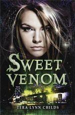 Sweet Venom : Sweet Venom - Tera Lynn Childs