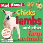Mad About Chicks Lambs and Other Farm Animals : With Over 50 Stickers