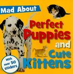 Mad About Perfect Puppies and Cute Kittens : With Over 50 Stickers