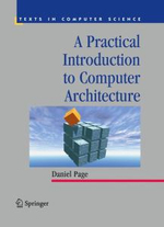 A Practical Introduction to Computer Architecture : Texts in Computer Science - Daniel Page