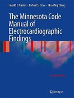 The Minnesota Code Manual of Electrocardiographic Findings : Standards and Procedures for ECG Measurement in Epidemiologic and Clinical Trials - Ronald J. Prineas
