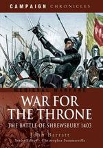 War for the Throne : The Battle of Shrewsbury 1403 - John Barratt