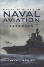 A Century of British Naval Aviation 1909-2009 - David Wragg