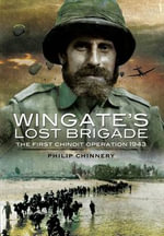 Wingate's Lost Brigade : The First Chindit Operations 1943 - Philip Chinnery