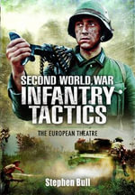 Second World War Infantry Tactics : The European Theatre - Stephen Bull
