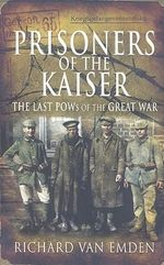 Prisoners of the Kaiser :  The Last POWs of the Great War - Richard Van Emden