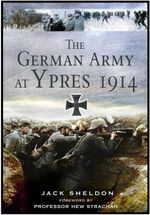 The German Army at Ypres 1914 : And the Battle for Flanders - Jack Sheldon