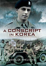 A Conscript in Korea : Documents and Commentary - Neville Williams