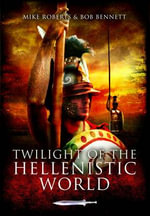 Twilight of the Hellenistic World : Battles and Tactics v. 2 - Mike Roberts