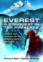 Everest and Conquest in the Himalaya : Science and Courage on the World's Highest Mountain - Richard Sale