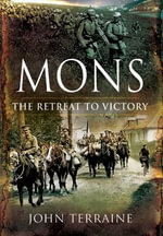 Mons : The Retreat to Victory - John Terraine