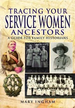 Tracing Your Service Women Ancestors : A Guide for Family Historians - Mary Ingham
