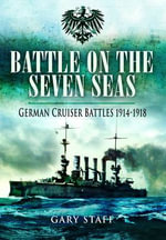 Battle on the Seven Seas : German Cruiser Battles 1914 - 1918 - Gary Staff