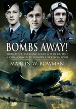 Bombs Away! : Dramatic First-Hand Accounts of British and Commonwealth Bomber Aircrew in WWII - Martin Bowman