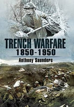 Trench Warfare 1850-1950 - Anthony Saunders
