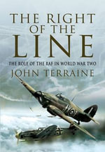The Right of the Line : The Role of the RAF in World War Two - John Terraine