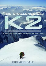 The Challenge of K2 : A History of the Savage Mountain - Richard Sale