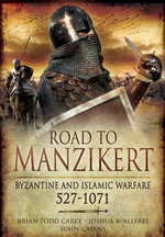 Road to Manzikert : Byzantine and Islamic Warfare 527-1071 - Brian Todd Carey