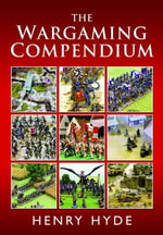 The Wargaming Compendium - Henry Hyde