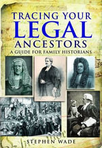 Tracing Your Legal Ancestors : A Guide for Family Historians - Stephen Wade